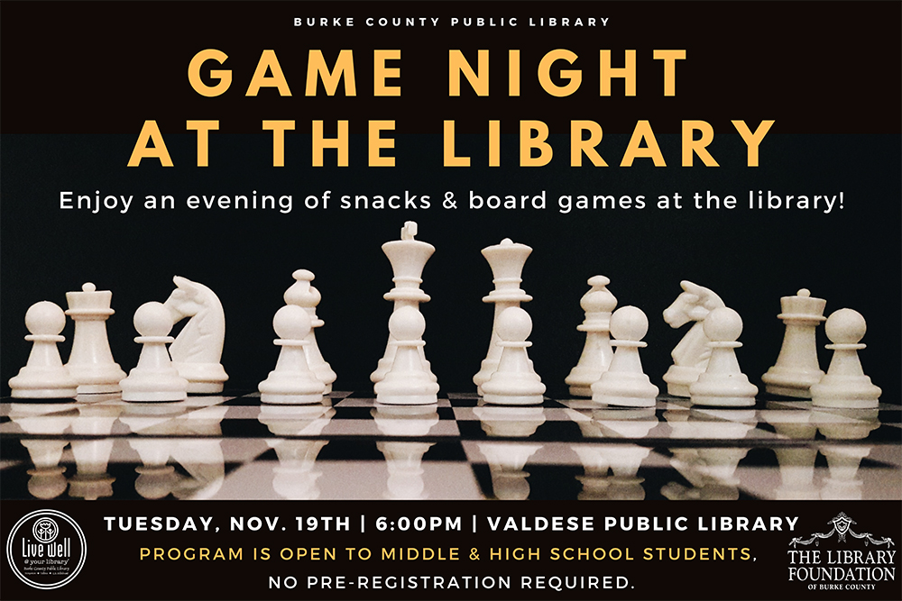 GAME NIGHT AT THE LIBRARY 			Enjoy an evening of snacks and board games at the library! 		Tuesday, November 19 6pm at VPL 		This program is for middle & high school students only